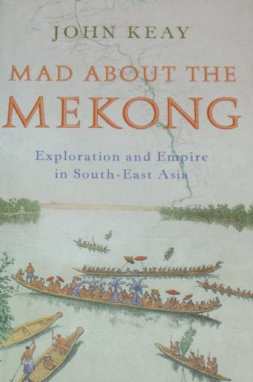 Mad About the Mekong, Exploration and Empire in South-East Asia